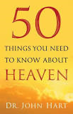 50 Things You Need To Know About Heaven, By Dr. John Hart