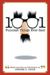 1001 Funniest Things Ever Said, Edited and with an Introduction by Steven D. Price