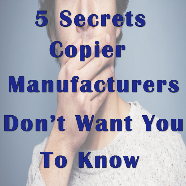 5 Secrets Copier Manufacturers Don't Want You To Know