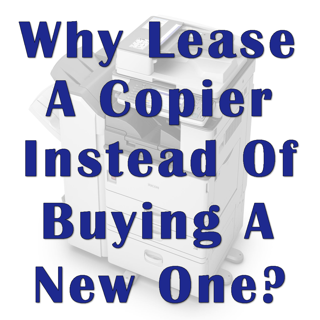 Why Lease A Copier Instead Of Buying A New One?