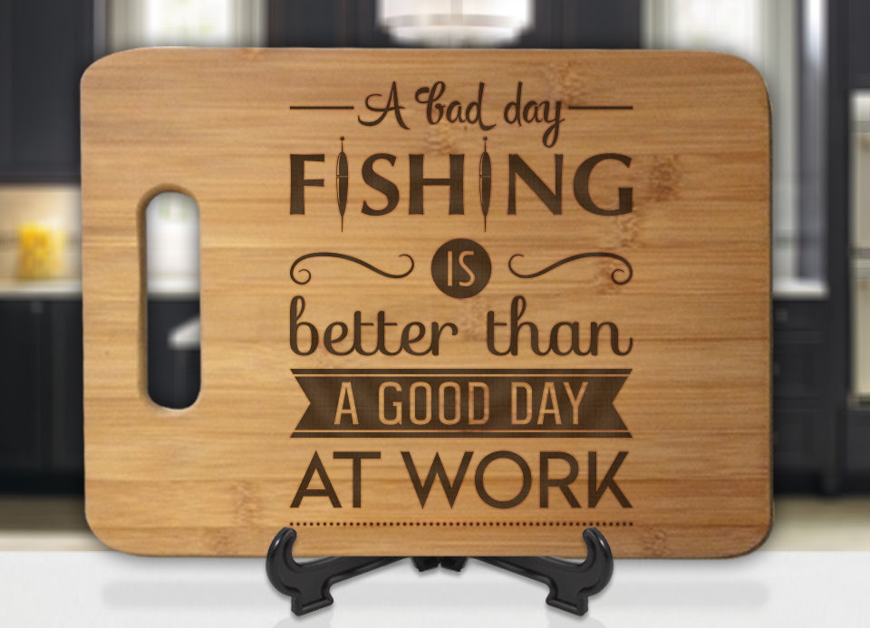 A Bad Day Fishing is Better than a good day at work Fishing Engraved Cutting Board - Bee3dgifts