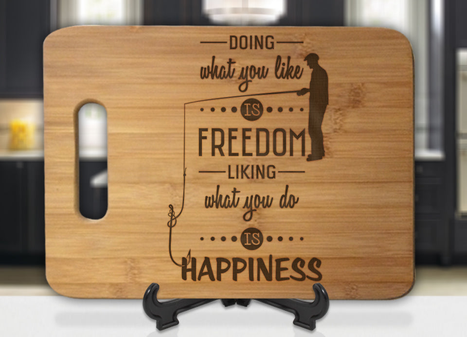 Doing What You Like Is Freedom Liking What You Do Is Happiness Fishing Engraved Cutting Board - Bee3dgifts