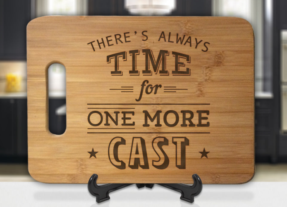 There's Always Time For one more Cast Fishing Engraved Cutting Board