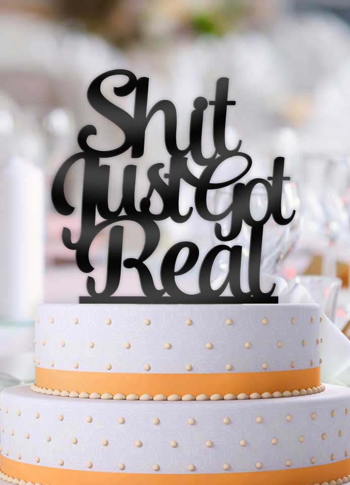 Shit Just Got Real Typography Wedding Cake Topper