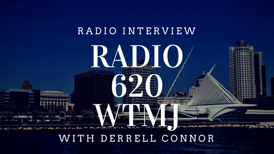 Radio Interview: Radio 620 WTMJ with Derrell Connor