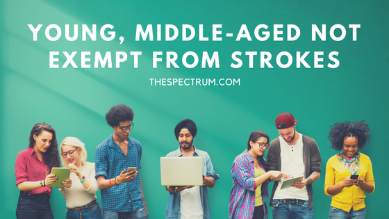 Young, Middle-aged Not Exempt from Strokes | The Spectrum
