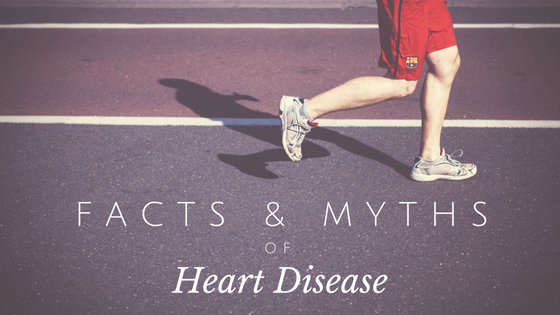 Heart Disease: The Facts, Myths and Causes