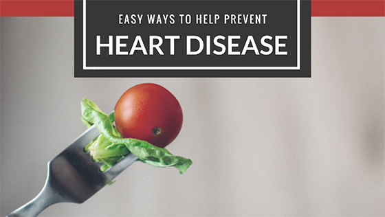 Quick Changes You Can Make to Help Prevent Heart Disease