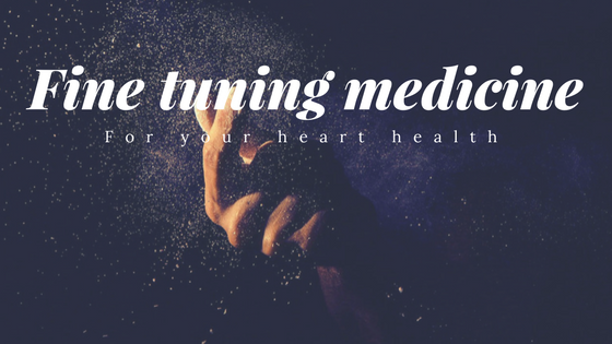 How Fine Tuning Medicine Can Help Your Heart Health