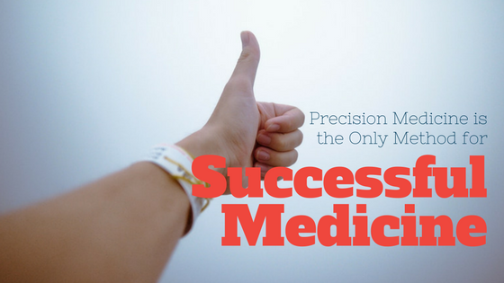 Precision Medicine is the Only Method for Successful Medicine