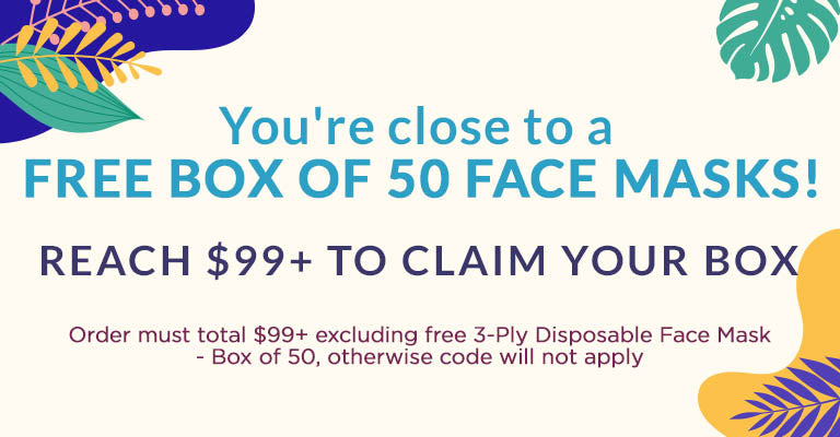 You're close to a Free Box of 50 Face Masks! | Reach $99+ to claim your box | Order must total $99+ excluding the free 3-Ply Disposable Face Mask - Box of 50, otherwise code will not apply