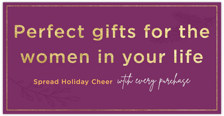 Perfect gifts for the women in your life. Spread Holiday Cheer with Every Purchase