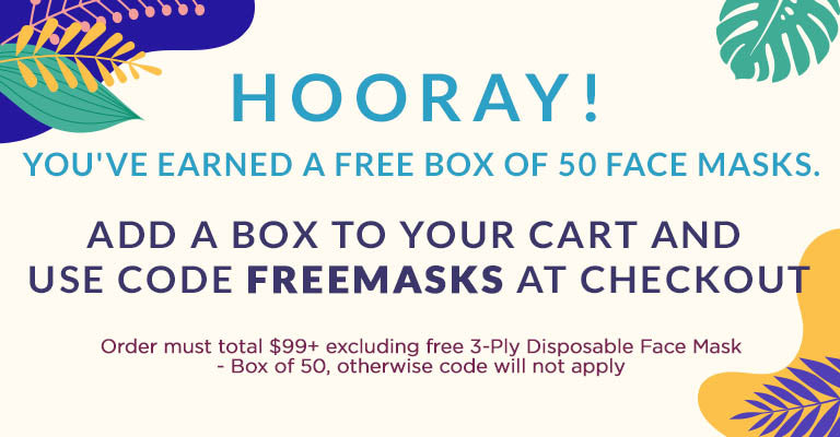 Hooray! You've earned a Free Box of 50 Face Masks. Add a box to your cart and use code FREEMASKS at checkout | Order must total $99+ excluding the free 3-Ply Disposable Face Mask - Box of 50, otherwise code will not apply