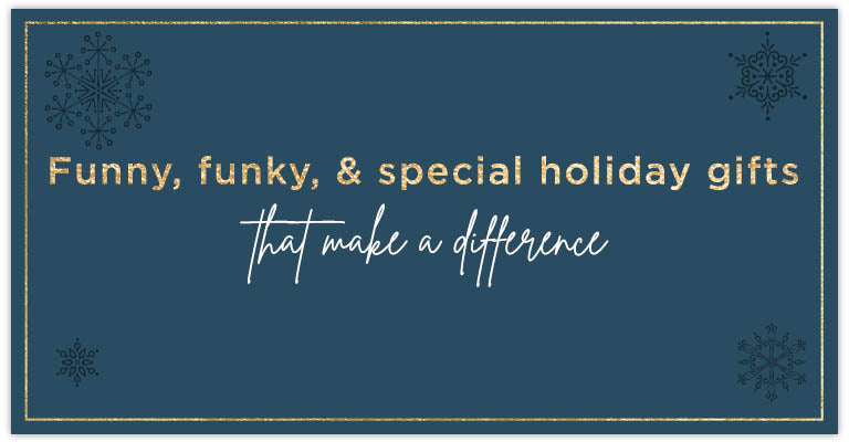 Funny, funky, & special holiday gifts that make a difference