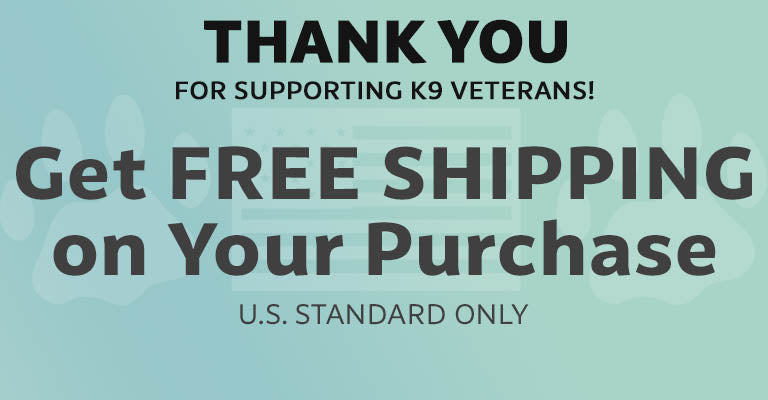 Thank you for supporting K9 Veterans! | Get Free Shipping on Your Purchase | U.S. Standard Only