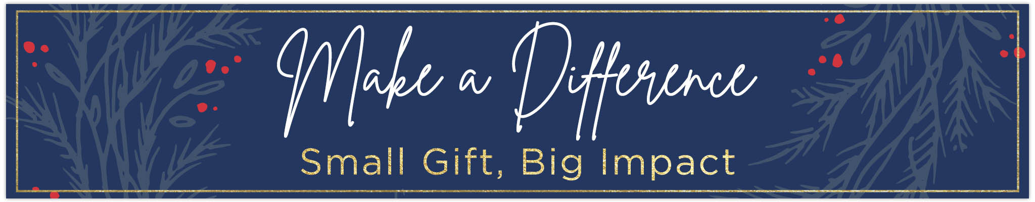 Make a Difference | Small Gift, Big Impact