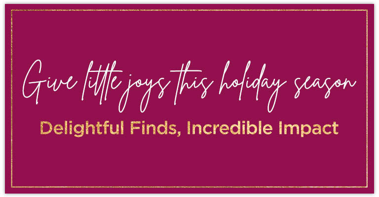 Give little joys this holiday season | Delightful Finds, Incredible Impact