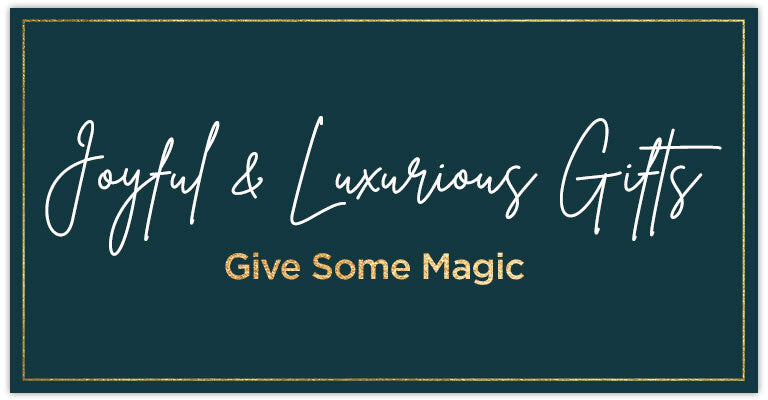 Joyful & Luxurious Gifts | Give Some Magic