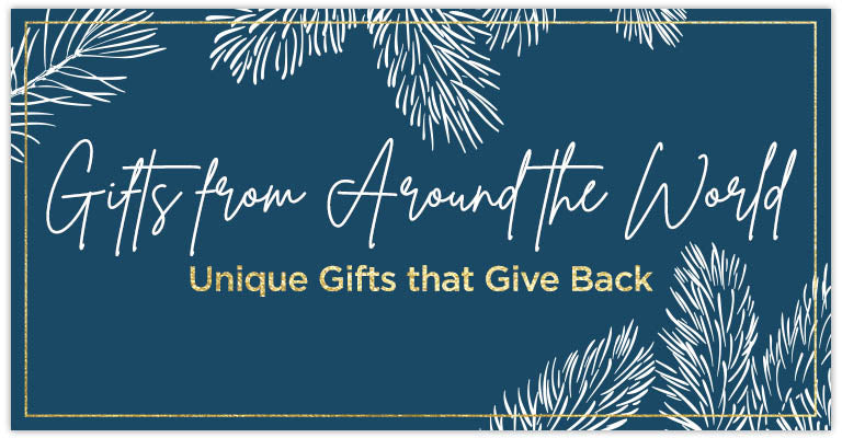 Gifts from around the world | Unique gifts that give back