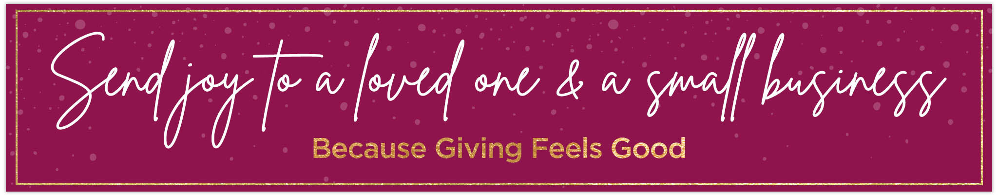 Send joy to a loved one & a small business | Because giving feels good
