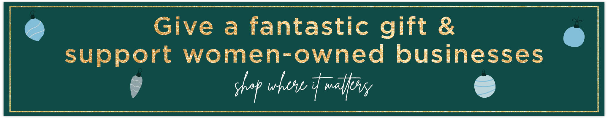 Give a fantastic gift & support women-owned businesses   Shop Where It Matters