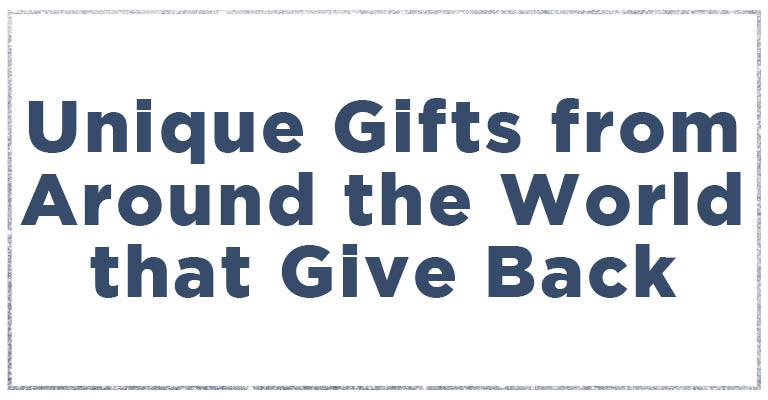 Unique gifts from around the world that give back