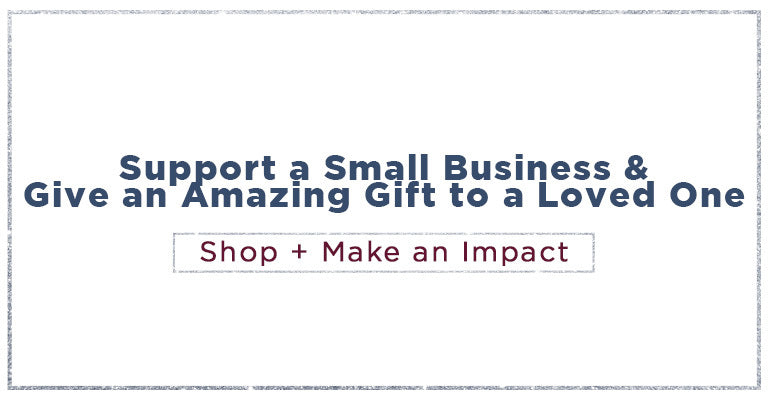 Support a small business & give an amazing gift to a loved one | Shop + Make an Impact