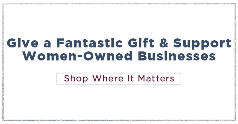 Give a fantastic gift & support women-owned businesses | Shop Where It Matters