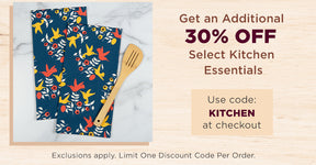 Get an Additional 30% Off Select Kitchen Essentials | Use code: KITCHEN at checkout | Exclusions apply. Limit One Discount Code Per Order.