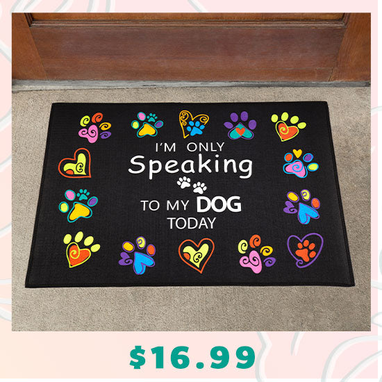 Only Speaking To My Dog Doormat - $16.99