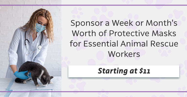 Sponosor a Week or Month's Worth of Protective Masks for Essential Animal Rescue Workers | Starting at $11