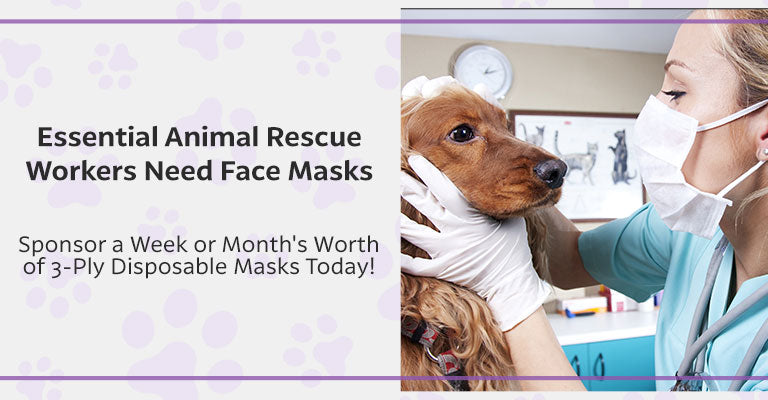 Essential Animal Rescue Workers Need Face Masks | Sponsor a Week or Month's Worth of 3-Ply Disposable Masks Today!