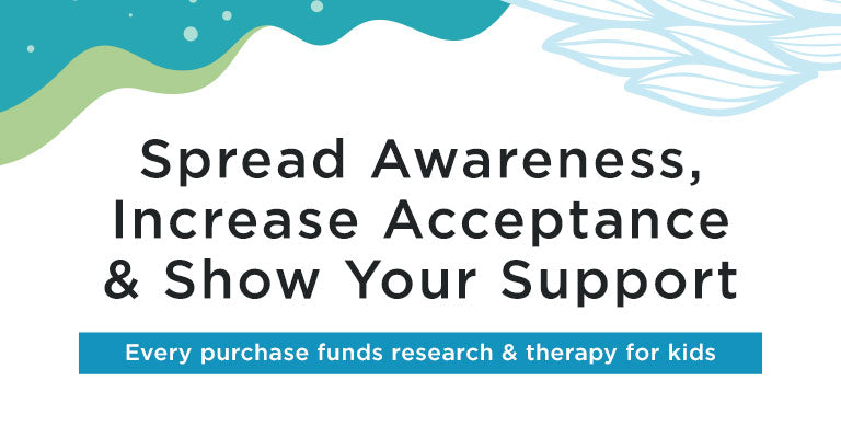 Spread Awareness, Increase Acceptance & Show Your Support | Every purchase funds research & therapy for kids