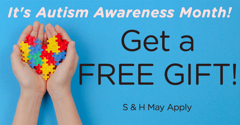 It's Autism Awareness Month! | Get a FREE Gift! | S&H may apply.
