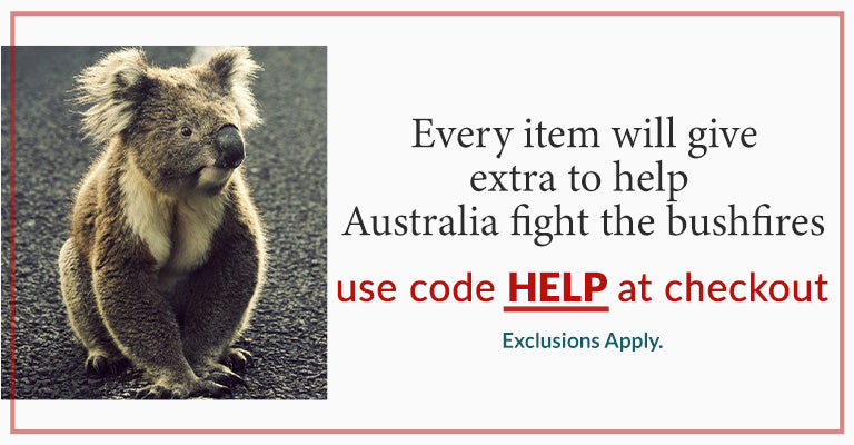 Every item will give extra to help Australia fight the bushfires | Use code HELP at checkout | Exclusions Apply.