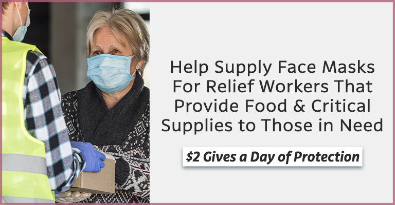 Help Supply Face Masks For Relief Workers That Provide Food & Critical Supplies to Those in Need | $2 Gives a Day of Protection