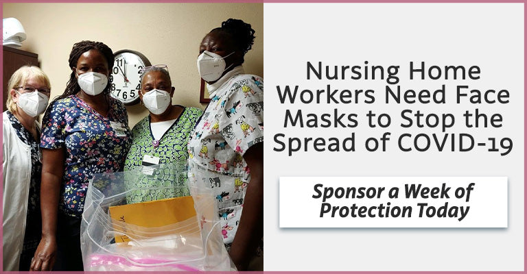 Nursing Home Workers Need Face Masks to Stop the Spread of COVID-19 | Sponsor a Week of Protection Today