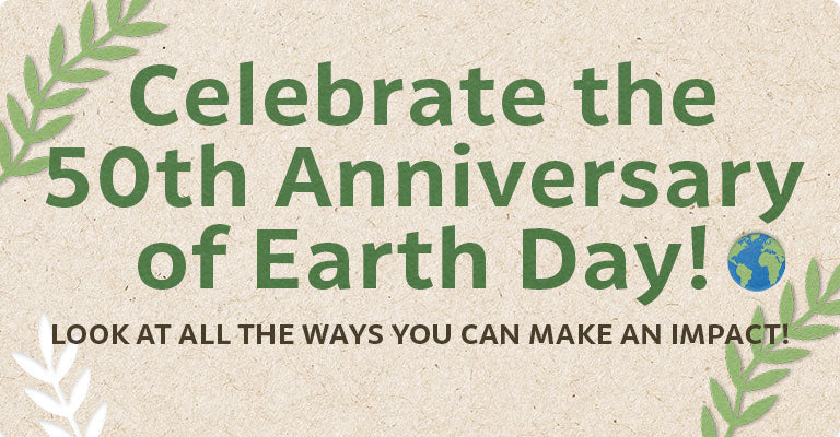 Celebrate the 50th Anniversary of Earth Day! | Look at all the ways you can make an impact!