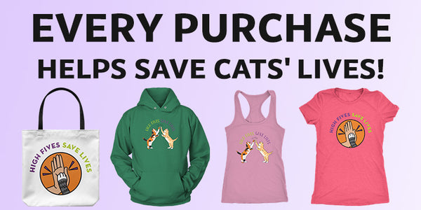 Every Purchase Helps Save Cats' Lives. Shop Now!