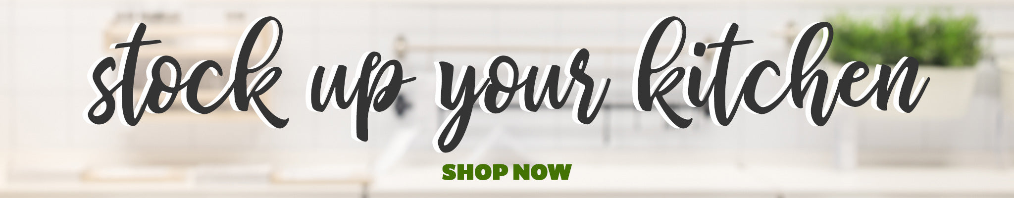 Stock Up Your Kitchen | Shop Now!