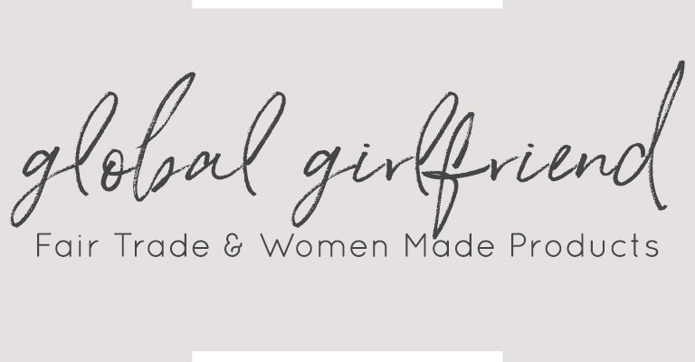Global Girlfriend | Fair Trade & Women Made Products