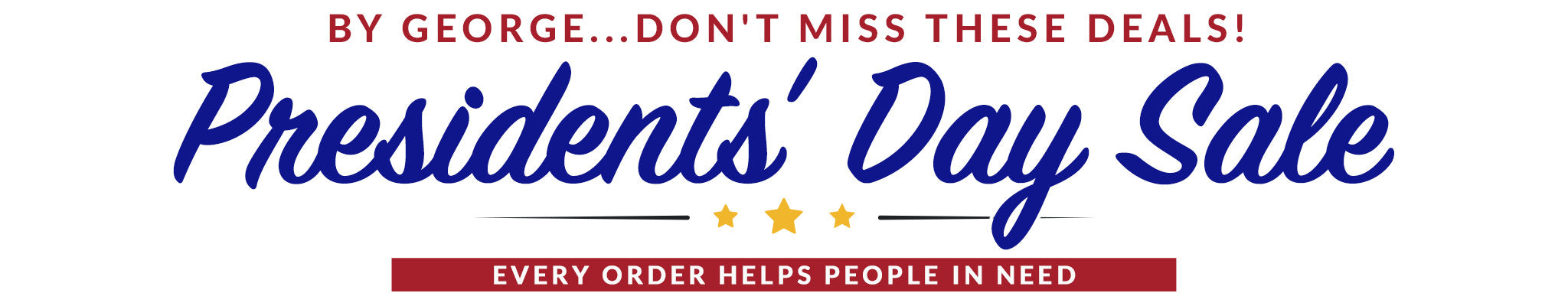 Presidents' Day Sale. Save your Benjamins! Every order helps people in need.