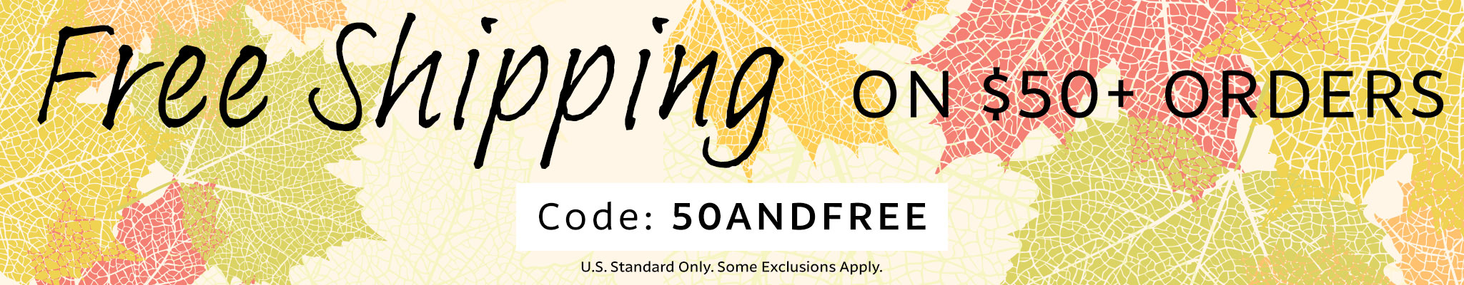 Free Shipping on $50 Orders | Use Code 50ANDFREE at checkout