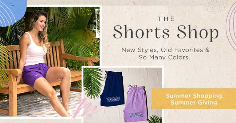 The Shorts Shop. New Styles, Old Favorites & So Many Colors. Summer Shopping. Summer Giving.