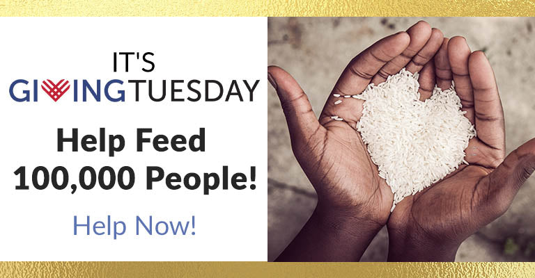 It's Giving Tuesday! Help Feed 100,000 People! Help Now