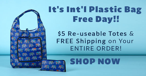 It's Int'l Plastic Bag Free Bag! $5 Re-useable Toes & Free Shipping on Your Entire Order! | Shop Now!