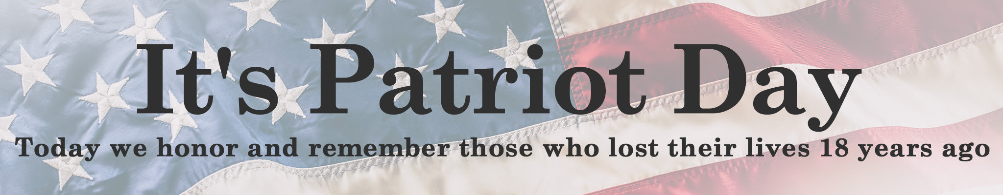 It is Patriot Day | Today we honor and remember those who lost their lives 18 years ago