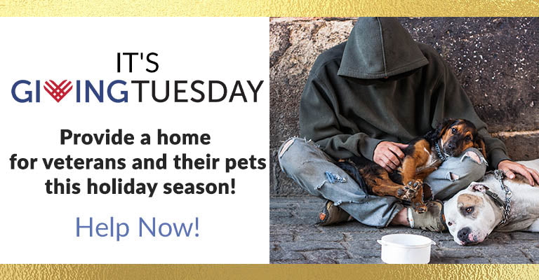 It's Giving Tuesday! Provide a home for veterans and their pets this holiday season! | Help Now