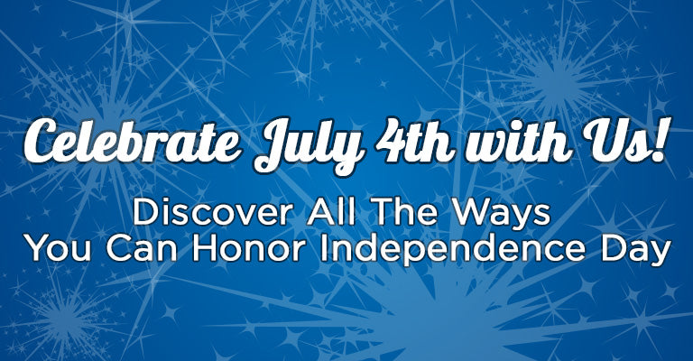 Celebrate July 4th with Us! | Discover All The Ways You Can Honor Independence Day