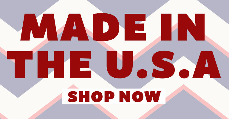 Made in the U.S.A. | Shop Now!